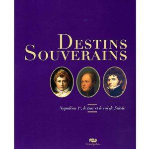 Catalogue d'exposition Destins souverains – Napoléon Ier, le tsar et le roi de Suède
