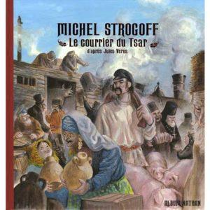 Album illustré : Michel Strogoff. Le courrier du Tsar