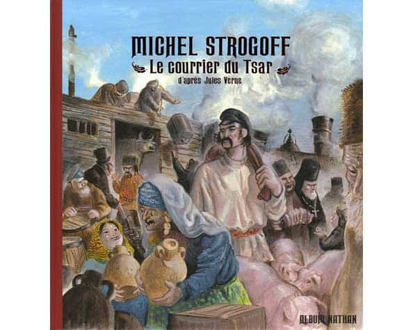 Album illustré : Michel Strogoff. Le courrier du Tsar