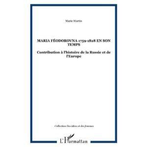 MARIA FÉODOROVNA 1759-1828 EN SON TEMPS