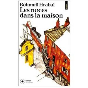 Bohumil Hrabal : Les noces dans la maison. Trilogie des souvenir