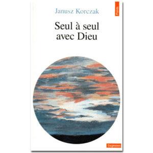 Korczak Janusz : Seul à seul avec Dieu