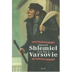 Singer Isaac, Prix Nobel 1978: Quand Shlemiel s'en fut Varsovie
