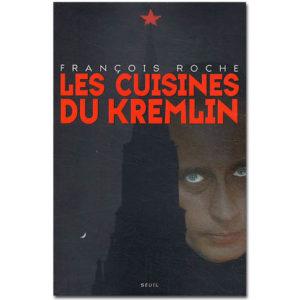 Les cuisines du Kremlin. Argent et pouvoir dans la Russie…