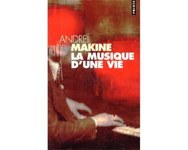 MAKINE Andreï : La Musique d'une vie