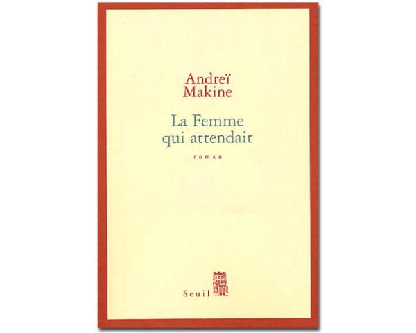 MAKINE Andreï – La Femme qui attendait