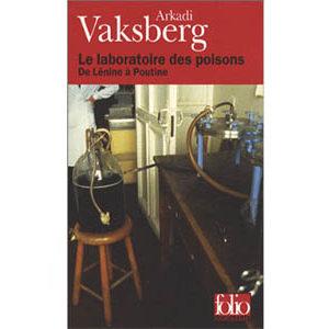 Vaksberg Arkadi : Le laboratoire des poisons de Lénine à Poutine