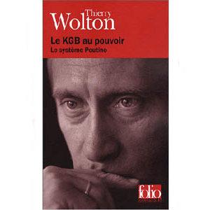 Wolton Thierry : Le KGB au pouvoir – Le système Poutine