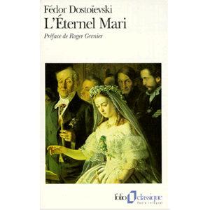 DOSTOIEVSKI : L'ETERNEL MARI