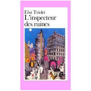 Triolet Elsa (née Ella Kagan) : L'Inspecteur des ruines