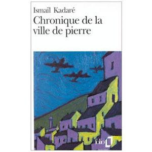 KADARE Ismaïl : Chronique de la ville de pierre