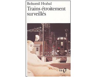 Bohumil Hrabal : Trains étroitement surveillés