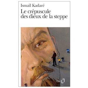 KADARE Ismaïl : Le Crépuscule des dieux de la steppe