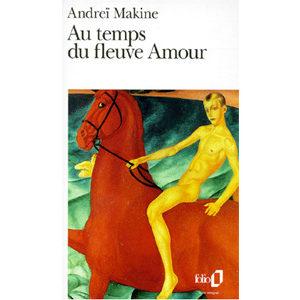 MAKINE Andreï : Au temps du fleuve Amour