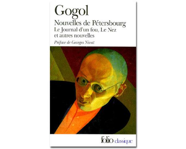 GOGOL : Nouvelles de Pétersbourg, Le journal d'un fou, Le nez…