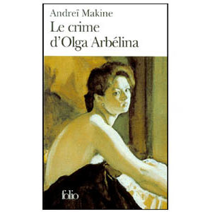 MAKINE Andreï : Le crime d'Olga Arbélina