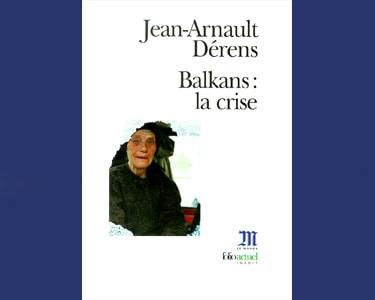 Dérens Jean-Arnault  : Balkans, la crise