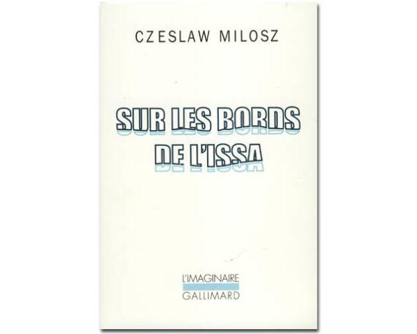 Milosz Czeslaw (prix Nobel 1980) : Sur les bords de l'Issa
