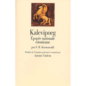 Kalevipoeg. Epopée nationale estonienne