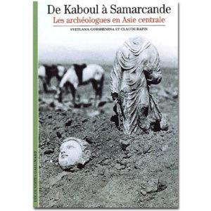 De Kaboul à Samarcande. Les archéologues en Asie centrale