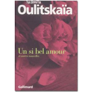OULITSKAIA Ludmila : Un si bel amour et autres nouvelles