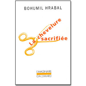 Bohumil Hrabal : La chevelure sacrifiée