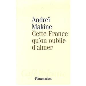 MAKINE Andreï : Cette France qu'on oublie d'aimer