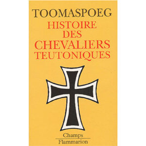 Toomaspoeg Kristjan : Histoire des chevaliers teutoniques