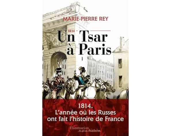 1814, un Tsar à Paris de Marie-Pierre Rey