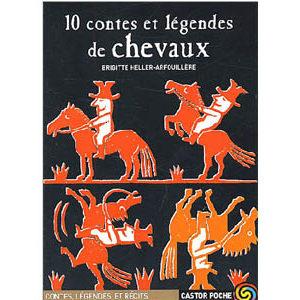 10 contes et légendes de chevaux (dont 1 mongol)