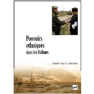 Gossiaux Jean-François : Pouvoirs éthniques dans les Balkans