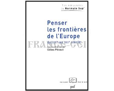 Penser les frontières de l'Europe du XIXe au XXIe siècle.