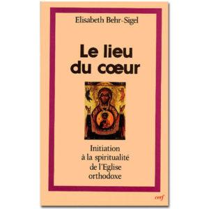 Le Lieu du coeur. Initiation à la spiritualité orthodoxe