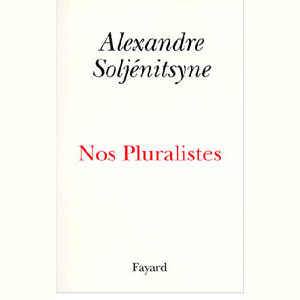 Soljénitsyne : Nos pluralistes