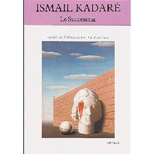 KADARE Ismaïl : Le Successeur