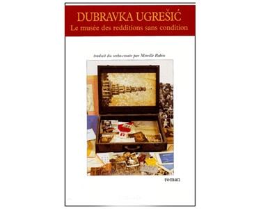 Dubravka Ugresic : Le musée des redditions sans condition