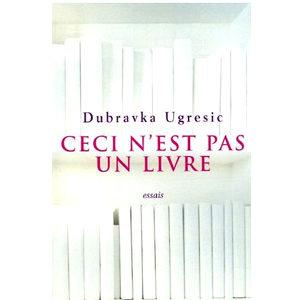 Dubravka Ugresic : Ceci n'est pas un livre