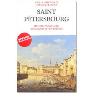 St-Pétersbourg. Histoire, promenades, anthologie et dictionnaire