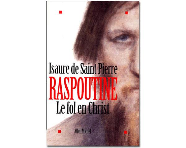 Isaure de Saint Pierre : RASPOUTINE, le fol en Christ