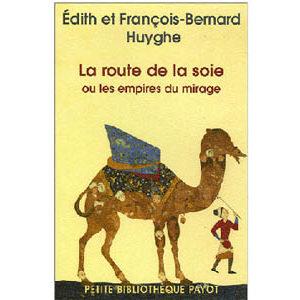 Huyghe Edith François : La route de la soie – Ou les empires …
