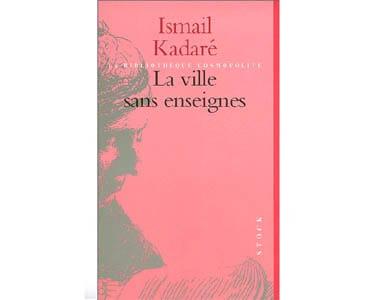 KADARE Ismaïl : La ville sans enseignes