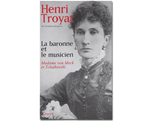 TROYAT: La baronne et le musicien, Mme von Meck et Tchaïkovski
