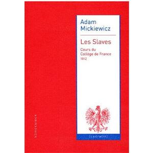 Mickiewicz Adam : Les Slaves : Cours du Collège de France (1842)