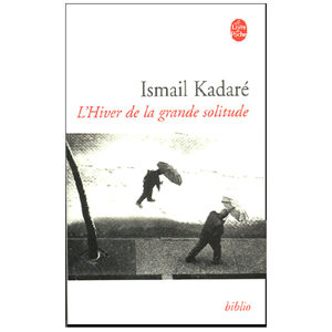 KADARE Ismaïl : L'Hiver de la grande solitude