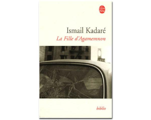 KADARE Ismaïl : La Fille d'Agamemnon