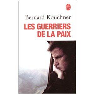 Kouchner Bernard : Les Guerriers de la paix. Du Kosovo à l'Irak
