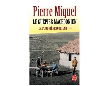 Miquel Pierre : La Poudrière d'Orient : Le Guêpier macédonien