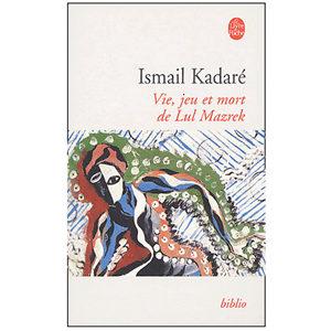 KADARE Ismaïl : Vie, jeu et mort de LuI Mazrek