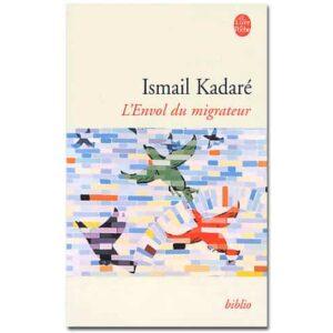 KADARE Ismaïl : L'envol du migrateur