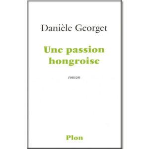 Une passion hongroise (Danièle Georget)